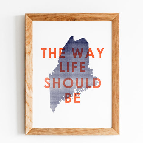 The Way Life Should Be Maine Print by Gert & Co