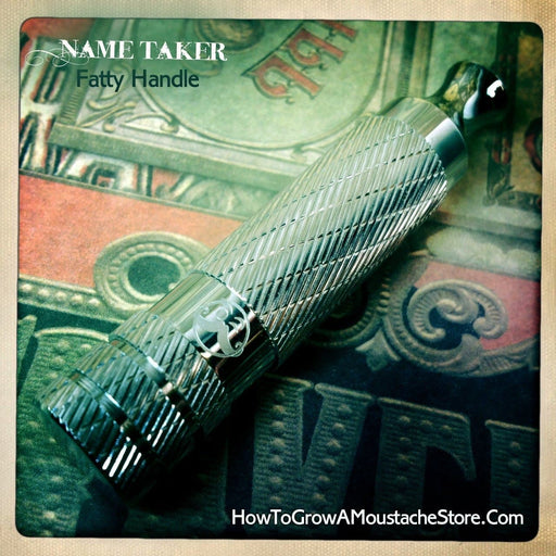 Name Taker Fatty Handle! - Phoenix Artisan Accoutrements