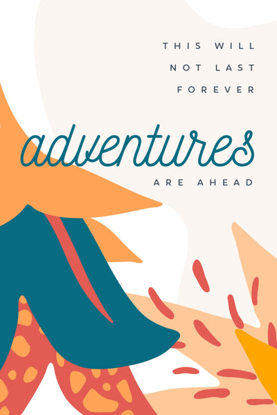 This will not last forever, adventures are ahead-- Label