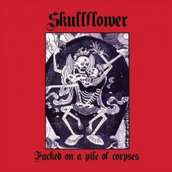 "SKULLFLOWER ""Fucked On A Pile Of Corpses"" CD"