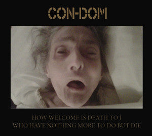 "CON-DOM ‎""How Welcome Is Death To I Who Have Nothing More To Do But Die"" 2xLP Box"