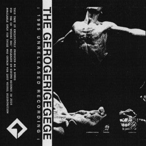 "GEROGERIGEGEGE, THE ""1985 Unreleased Recording"" C10"