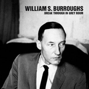 "WILLIAM S. BURROUGHS ""Break Through In Grey Room"" LP"