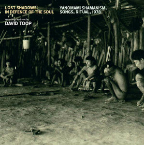 "DAVID TOOP ""Lost Shadows: In Defence Of The Soul - Yanomami Shamanism, Songs, Ritual, 1978"" LP"