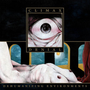 "CLIMAX DENIAL ""Dehumanizing Environments"" CD"