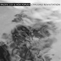 "PACIFIC 231 & VOX POPULI! ""Cthulhu Revisitation"" CD"