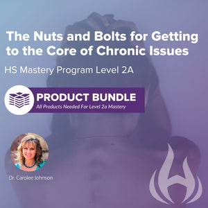Product Bundle: Level 2A Mastery class, The Nuts and Bolts for Getting to the Core of Chronic Issues