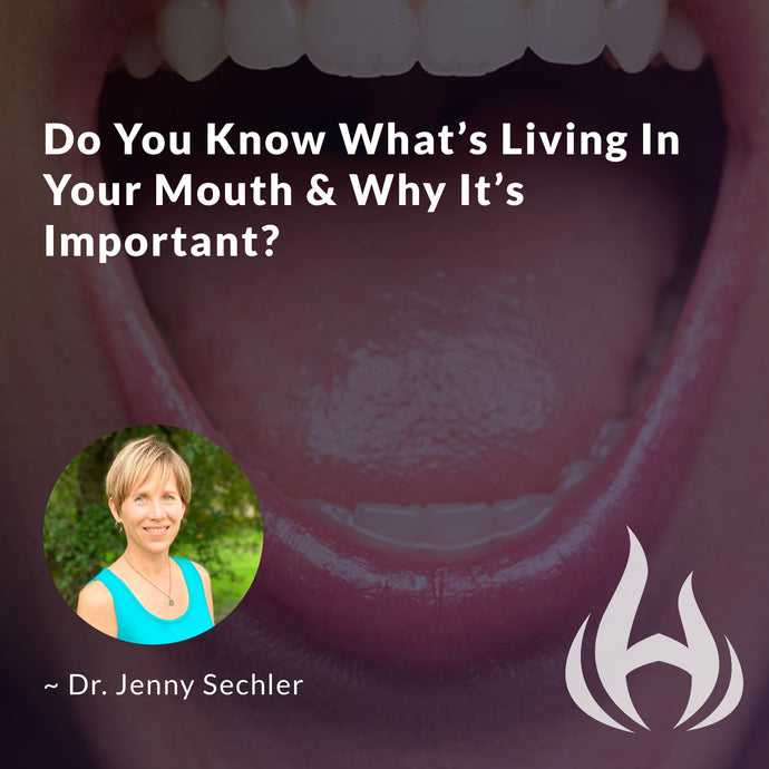Do You Know What's Living In Your Mouth & Why It's Important?