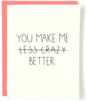 You Make me Less Crazy Better