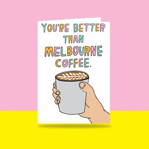 You're Better Than Melbourne Coffee