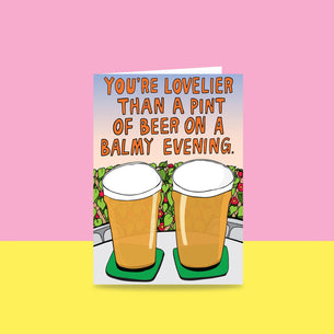 You're Lovelier Than A Pint Of Beer On A Balmy Evening