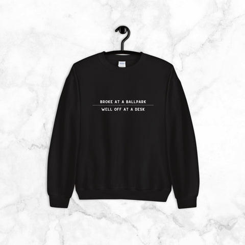 Broke at a Ballpark | sweatshirt