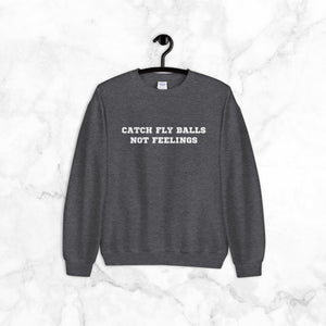 Catch Fly Balls, Not Feelings | sweatshirt