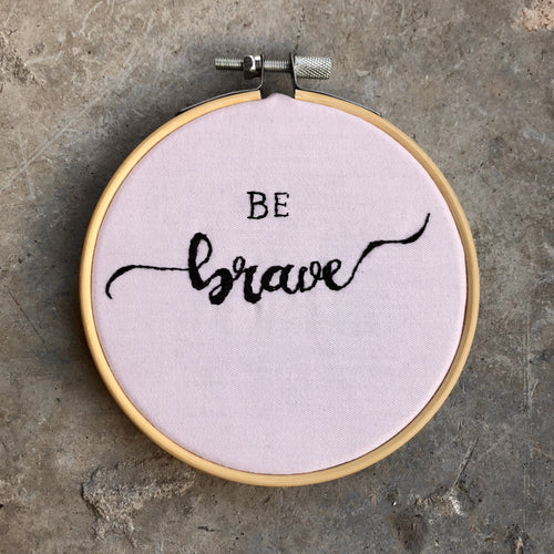 Be Brave Embroidery Hoop