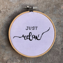 Load image into Gallery viewer, Just Relax Embroidery Hoop