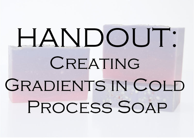 Creating Gradients in Cold Process Soap HANDOUT