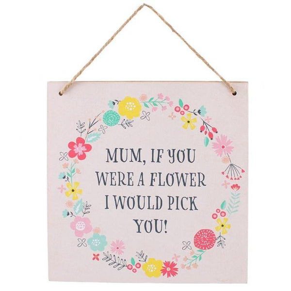 Mum, If You Were A Flower Hanging Sign Hanging Signs Something Different