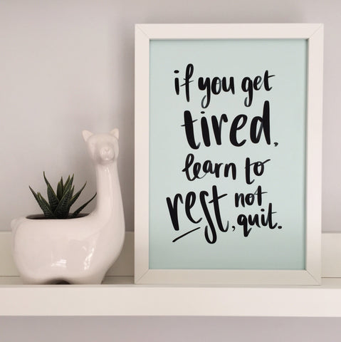 If You Get Tired, Learn to Rest, Not Quit Print - Nurture and Cheer