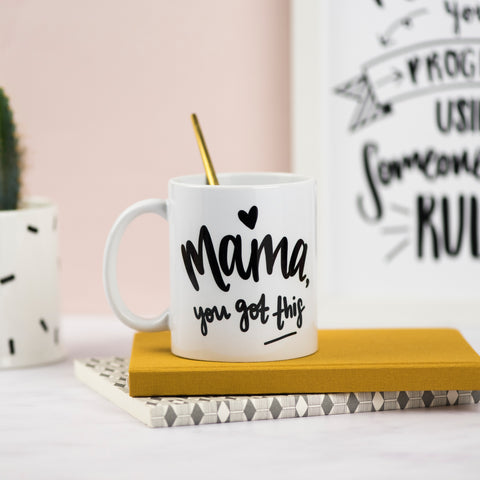 Mama, You Got This! Ceramic Mug - Nurture and Cheer