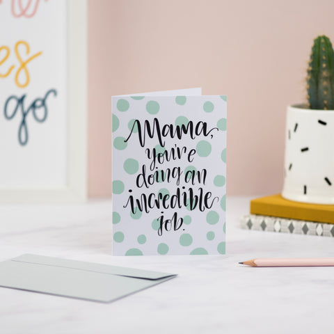 Mama, You're Doing An Incredible Job Greetings Card - Nurture and Cheer