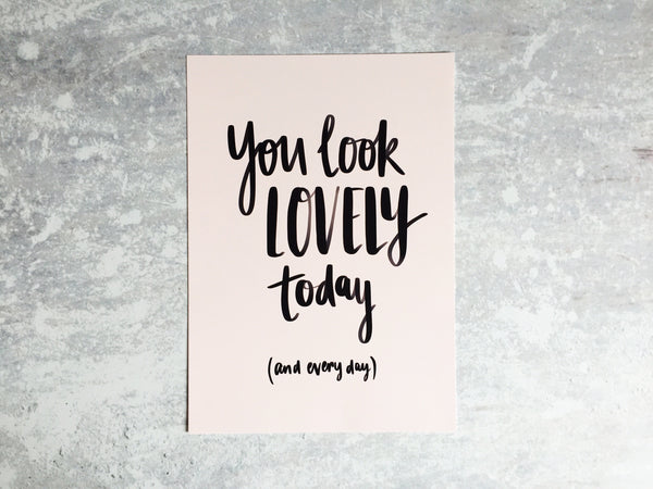 You Look Lovely Today Print - Nurture and Cheer