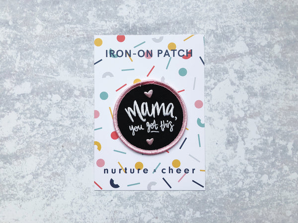Mama, You Got This! Iron-on Embroidered Patch - Nurture and Cheer