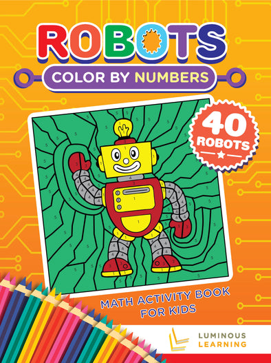 Color By Numbers - Robots - Math Activity Book For Kids