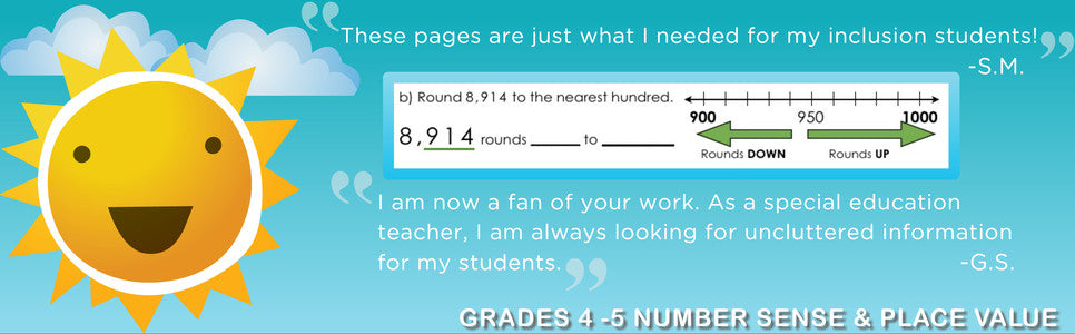 """I am now a fan of your work. As an inclusion teacher, I am always looking for uncluttered information for my students."" -Grades 4 - 5 Number Sense and Place Value"