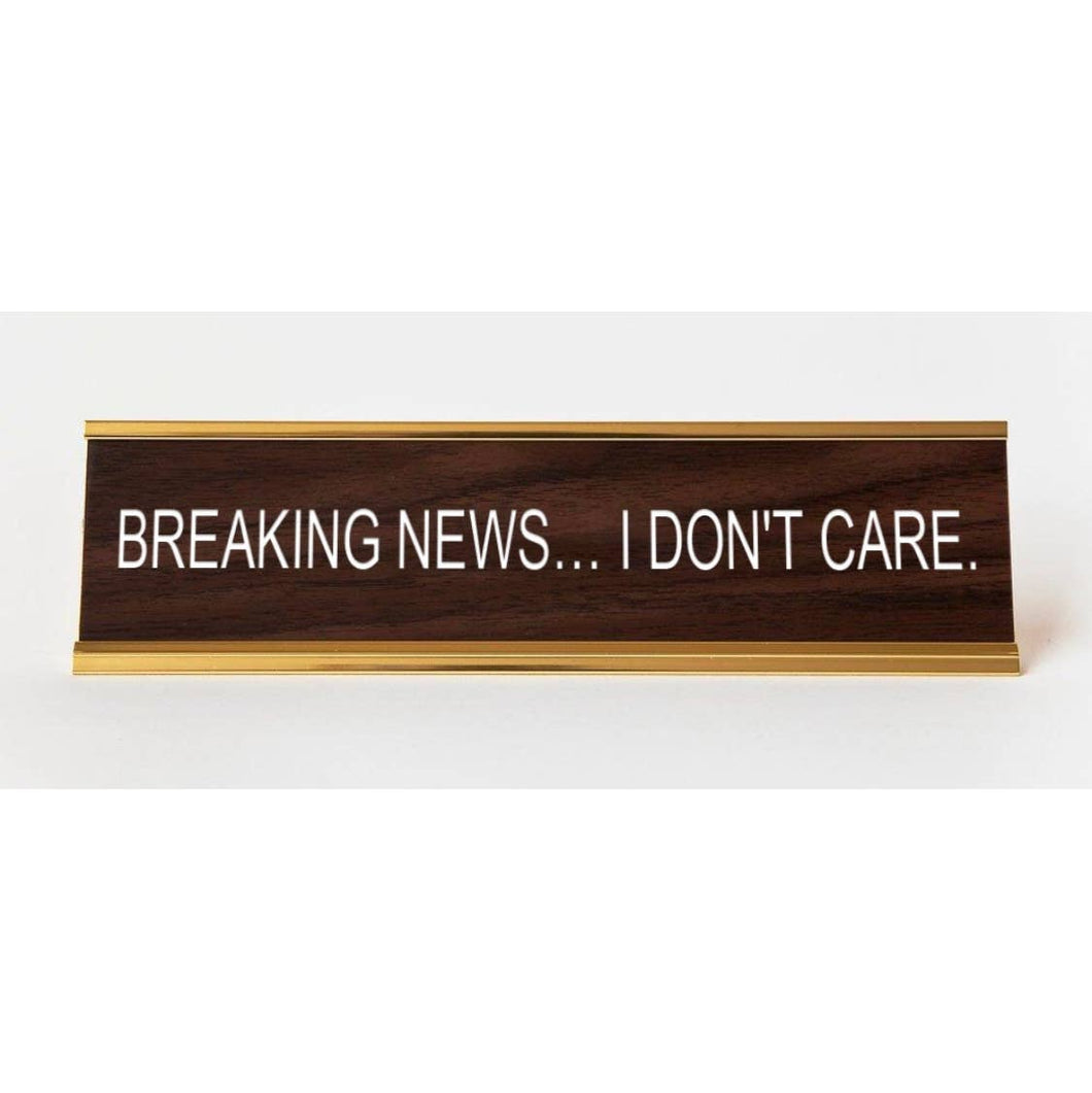 Breaking News... I Don't Care Nameplate