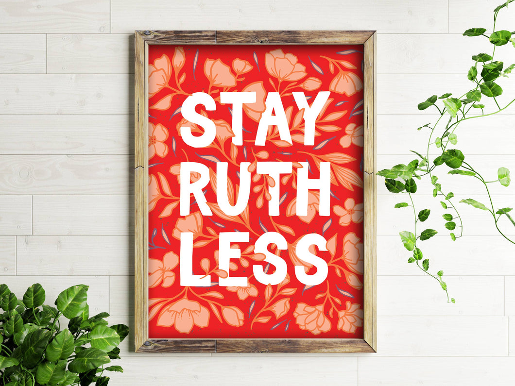 Stay Ruthless - 8x10 Art Print