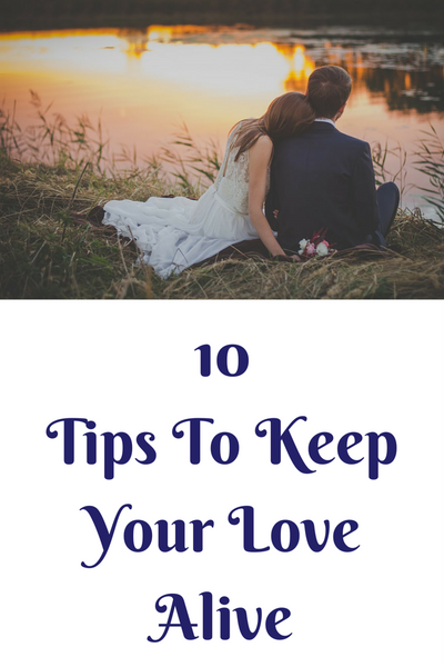 10 Tips To Keep Your Love Alive