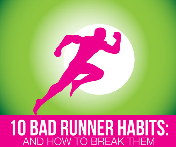 10 Bad Runner Habits (and How to Break Them)