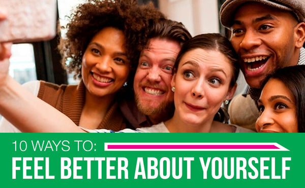 10 Ways to Feel Better About Yourself