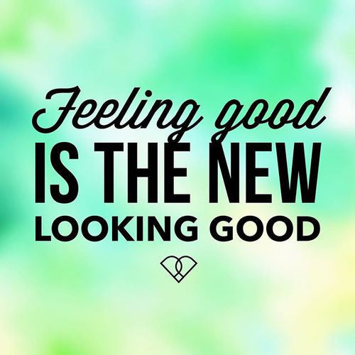 Feeling Good is the New Looking Good