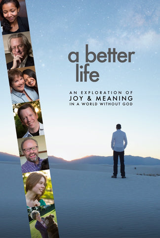 A Better Life: An Exploration of Joy & Meaning in a World Without God