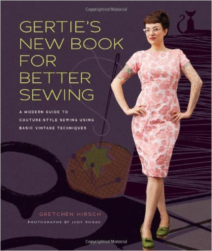 Gertie's New Book for Better Sewing:: A Modern Guide to Couture - Style Sewing Using Basic Vintage Techniques | Book