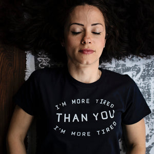 I'm More Tired Than You Organic Tee