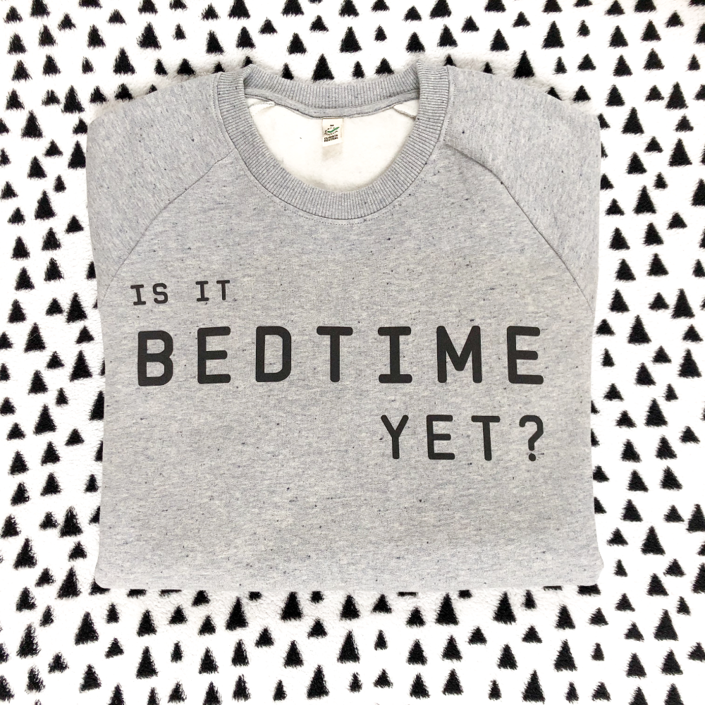 Is It Bedtime Yet Soft Grey Organic Sweatshirt - UNISEX