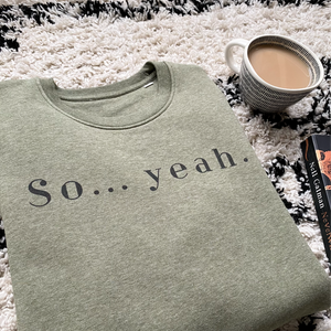 So Yeah Sweatshirt - UNISEX