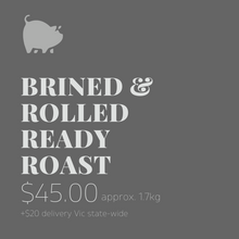 Load image into Gallery viewer, Brined and Rolled 'Ready Roast'