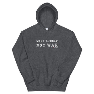 """Make Ljubav not War"" - Hoodie"