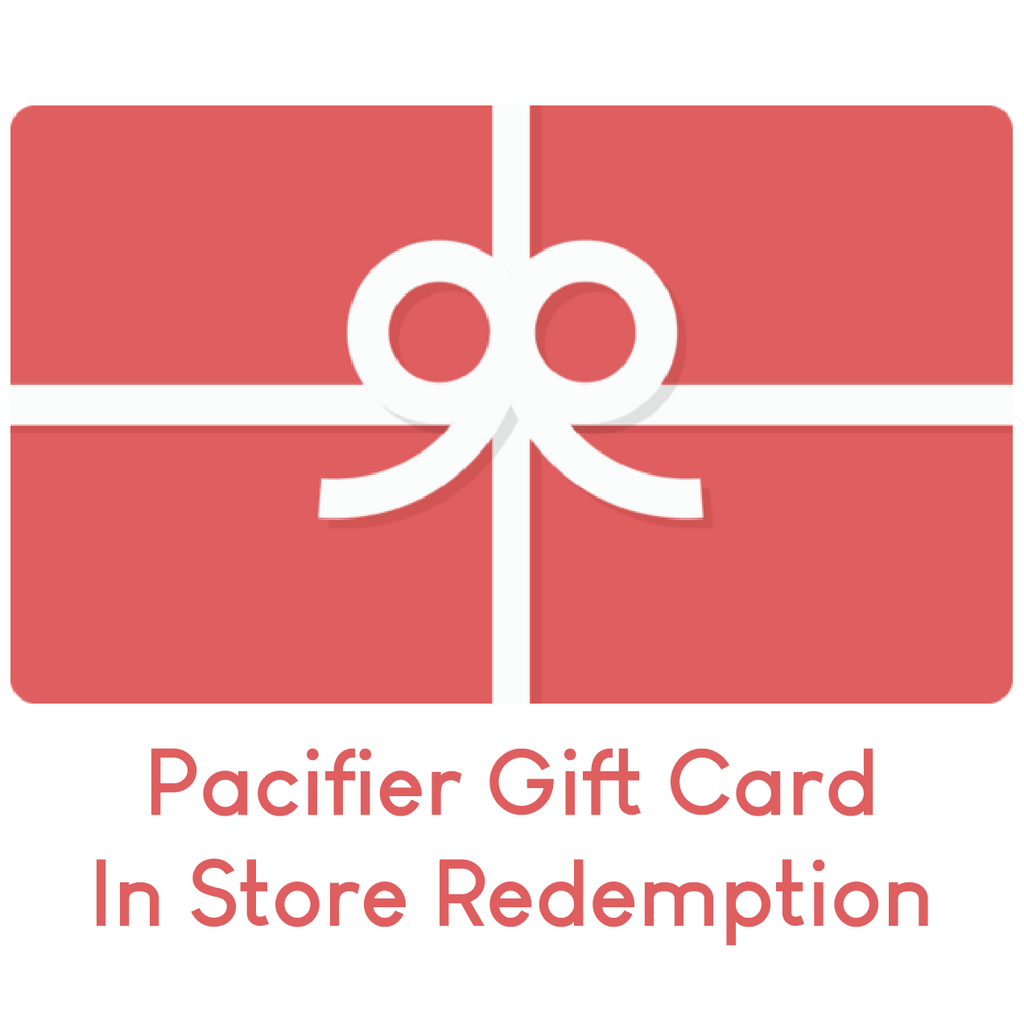 Pacifier Gift Card - In Store Redemption - Choose Amount Pacifier Gift Card