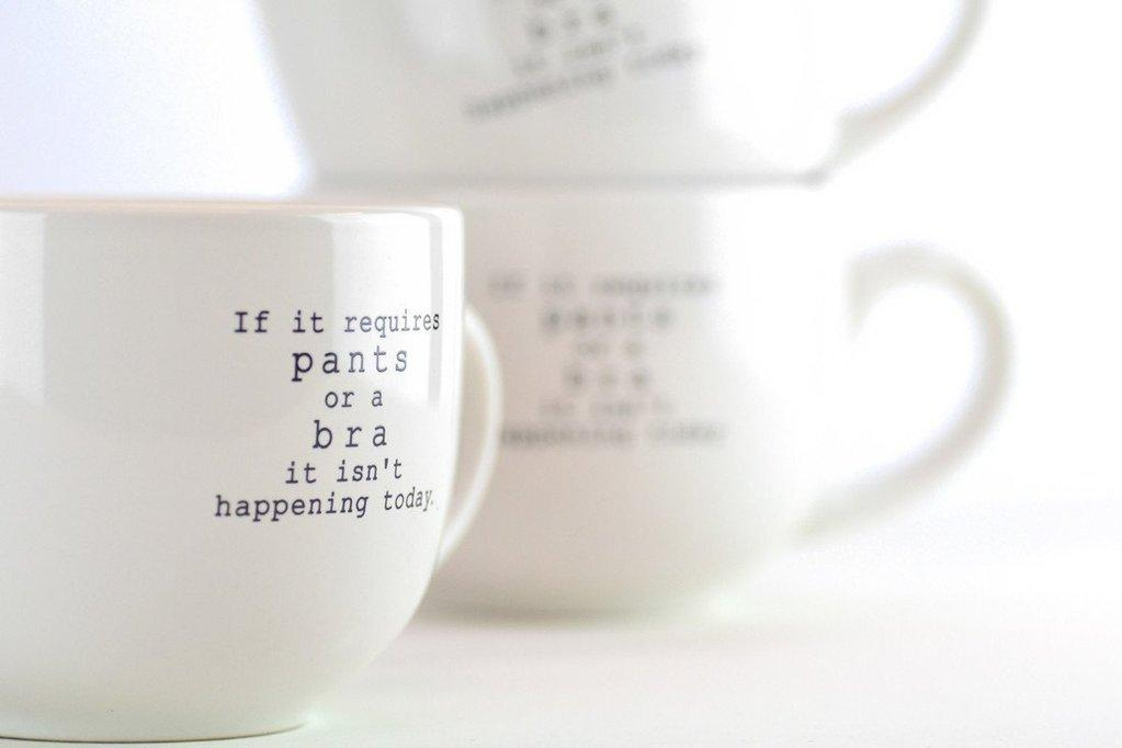 If It Requires A Bra Or Pants - Ceramic Mug 18 oz