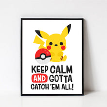 "Load image into Gallery viewer, Pikachu Art Print, ""Keep Calm and Gotta Catch Them All"" Pokemon Print, Printable Kids Room Decor"