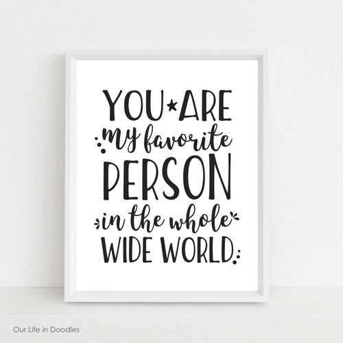 You are my Favorite Person in the Whole Wide World Art Print, Printable Black & White Quote, Kids Room Decor