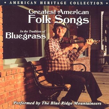 Greatest American folk songs in the tradition of bluegrass [Audio CD] Blue Ridge Mountaineers