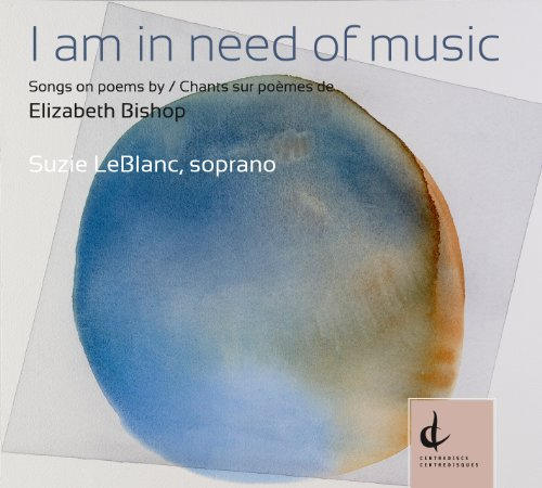 I am in Need of Music: Songs on poems by Elizabeth Bishop [Audio CD] LeBlanc; Elizabeth Bishop Players; Wijeratne; Blue Engine String Quartet and Dinuk Wijneratne