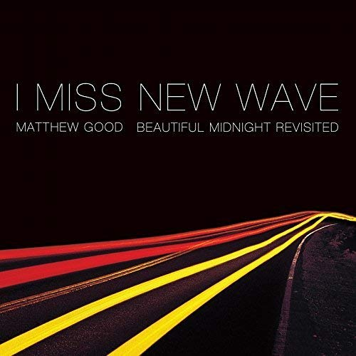 I Miss New Wave: Beautiful Midnight Revisited (EP) [Audio CD] Matthew Good