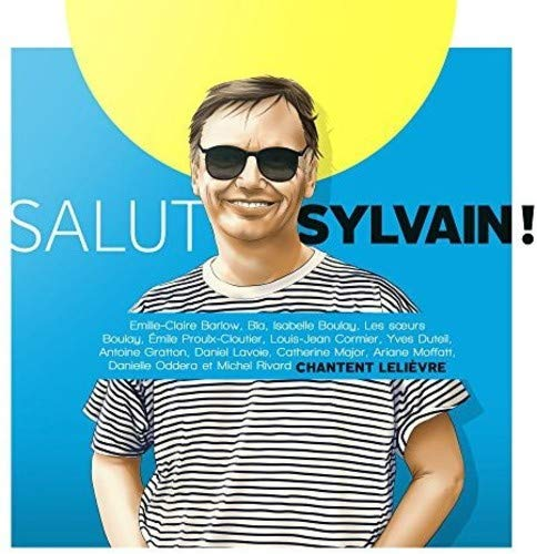 Salut Sylvain ! (Hommage à Sylvain Lelièvre) [Audio CD] Les soeurs Boulay; Ariane Moffatt and more