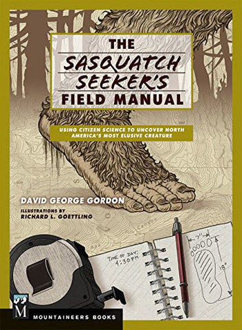 The Sasquatch Seeker's Field Manual Using Citizen Science to Uncover North America's Most Elusive Creature
